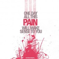 One day all this pain will make sense to you