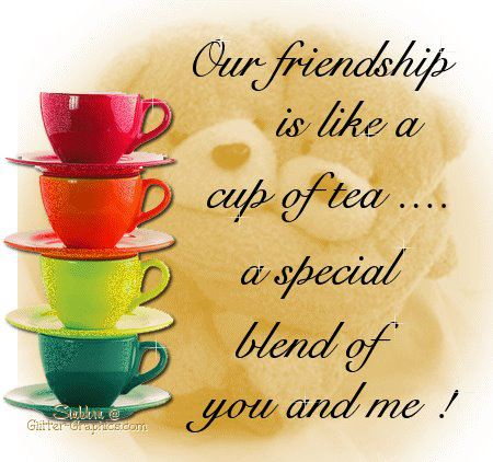 Quotes About Tea And Friendship Cool Quote Pictures Our Friendship Is Like A Cup Of Teaa Special