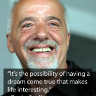 Paulo Coelho - It's the possibility of having a dream come true that makes life interesting