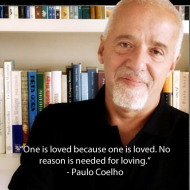 Paulo Coelho Quote - One is loved because one is loved. No reason is needed for loving