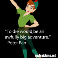 Peter Pan - To die would be an awfully big adventure