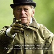 Prince Philip - If you stay here much longer you all be slitty eyed