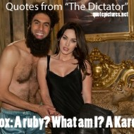 Quotes from the Dictator - Megan Fox A ruby. What am I, a kardashian