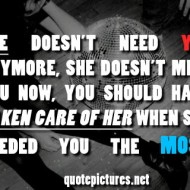 Tumblr Quote She doesn't need you anymore, she doesn't miss you now