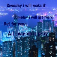 Someday I will make it