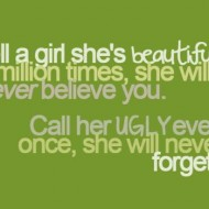 Tell a girl she's beautiful a million times, she will never believe you