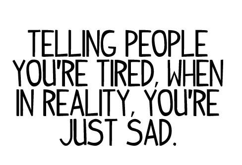 Quote Pictures Telling People Youre Tired When In Reality Youre