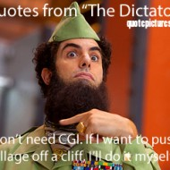 The Dictator Quotes - I don't need CGI. If I want to push a village off a cliff
