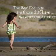 The best feelings are those that have no words to describe them