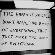 The happiest people dont have the best of everything