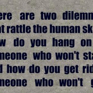 There are two dilemmas that rattle the human skull