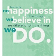 There can be no hapiness if the things we believe in