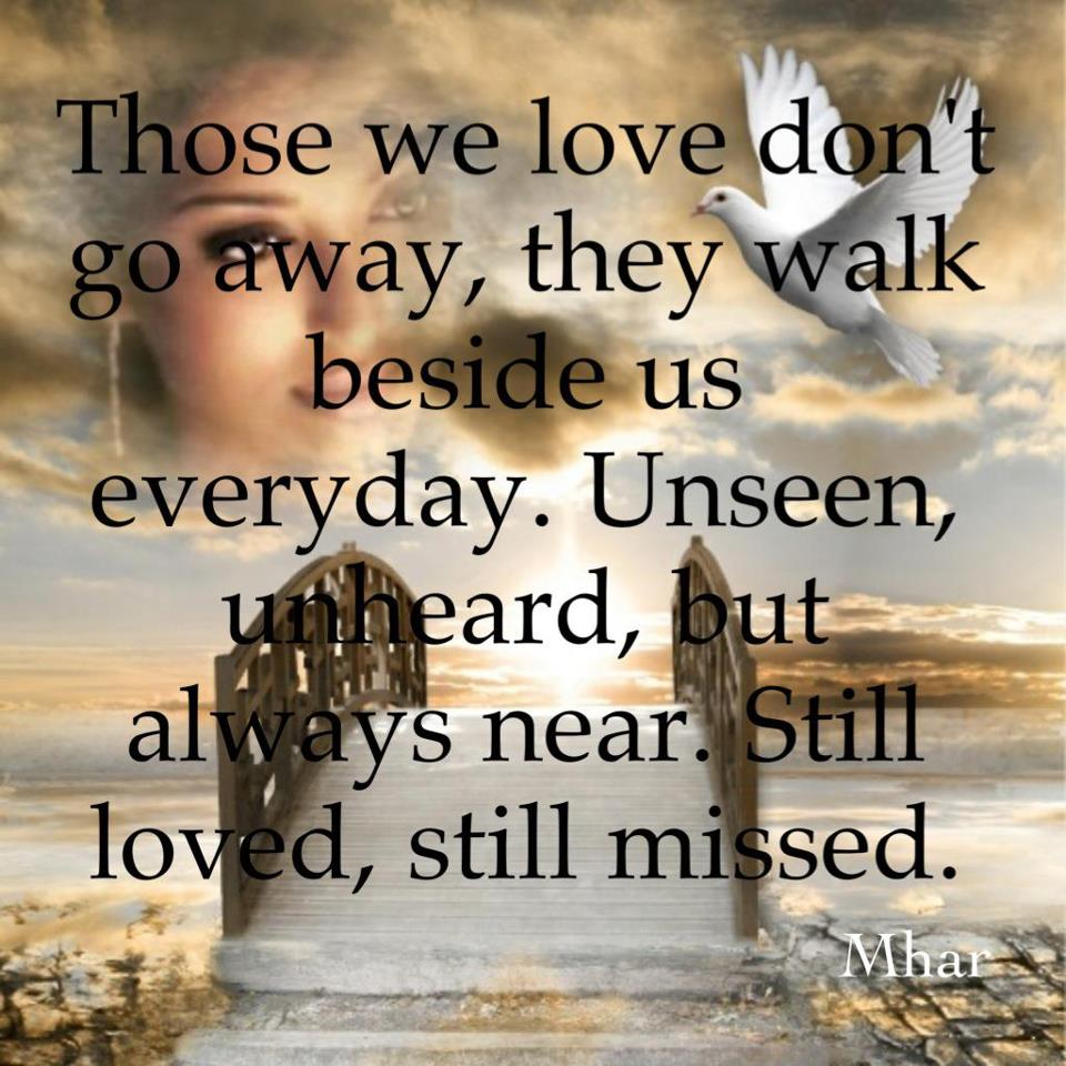 Quote Those we love don t go away they walk beside us everyday