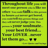 Throughtout life you will meet one person who is like no other