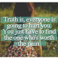 Truth is, everyone is going to hurt you
