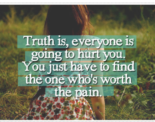 Quote Pictures Truth is, everyone is going to hurt you