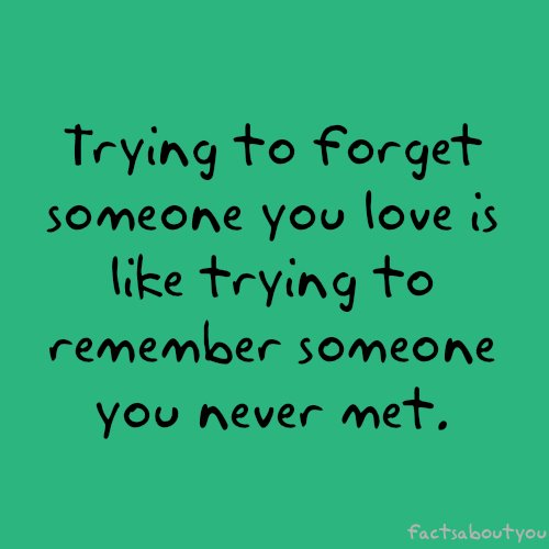 Quote Pictures Trying To Forget Someone You Love Is Like Trying To