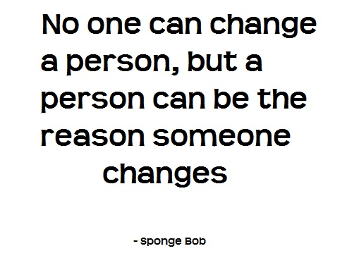 no one can change a person - Sponge Bob
