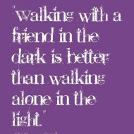 Walking with a friend in the dark is better than walking alone in the light