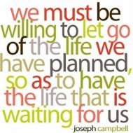 We must be willing to let go of the life we have planned