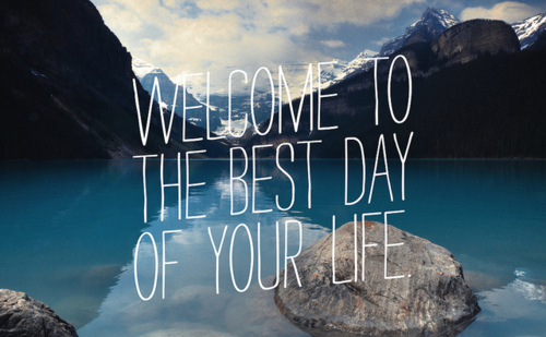 Quote Pictures Welcome To The Best Day Of Your Life