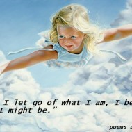 When I let go of what I am, I might become what I might be