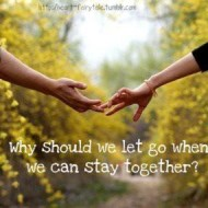 Why should we let go when we can stay together