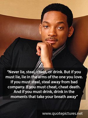 Will Smith Love Quotes Extraordinary Quote Pictures Will Smith Quotes  Never Lie Steal Cheat Or Drink