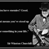 Winston Churchill - You have enemies