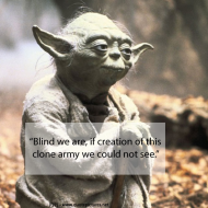 Yoda - Blind we are if creation of this clone army we could not see