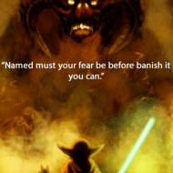 Yoda - Named must your fear be before banish it you can