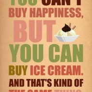 You can't buy happiness, but you can buy ice cream. And that's kind of the same thing