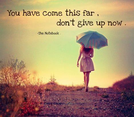 You Have Come This Far, Dont Give Up Now