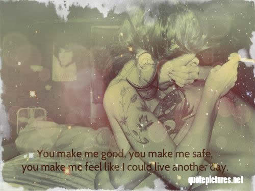 Quote Pictures You Make Me Good You Make Me Safe You Make Me Feel