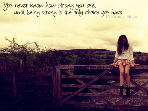 Strong Life Quote Amazing Quote Pictures You Never Know How Strong You Are Until Being