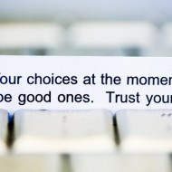 Your choices at the moment will be good ones