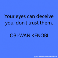 Your eyes can deceive you, don't trust them