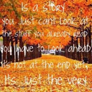 Your life is a story, you just can't look at the stuff you alread