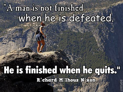 a men is not finished when he is defeated, he is finished when he quits