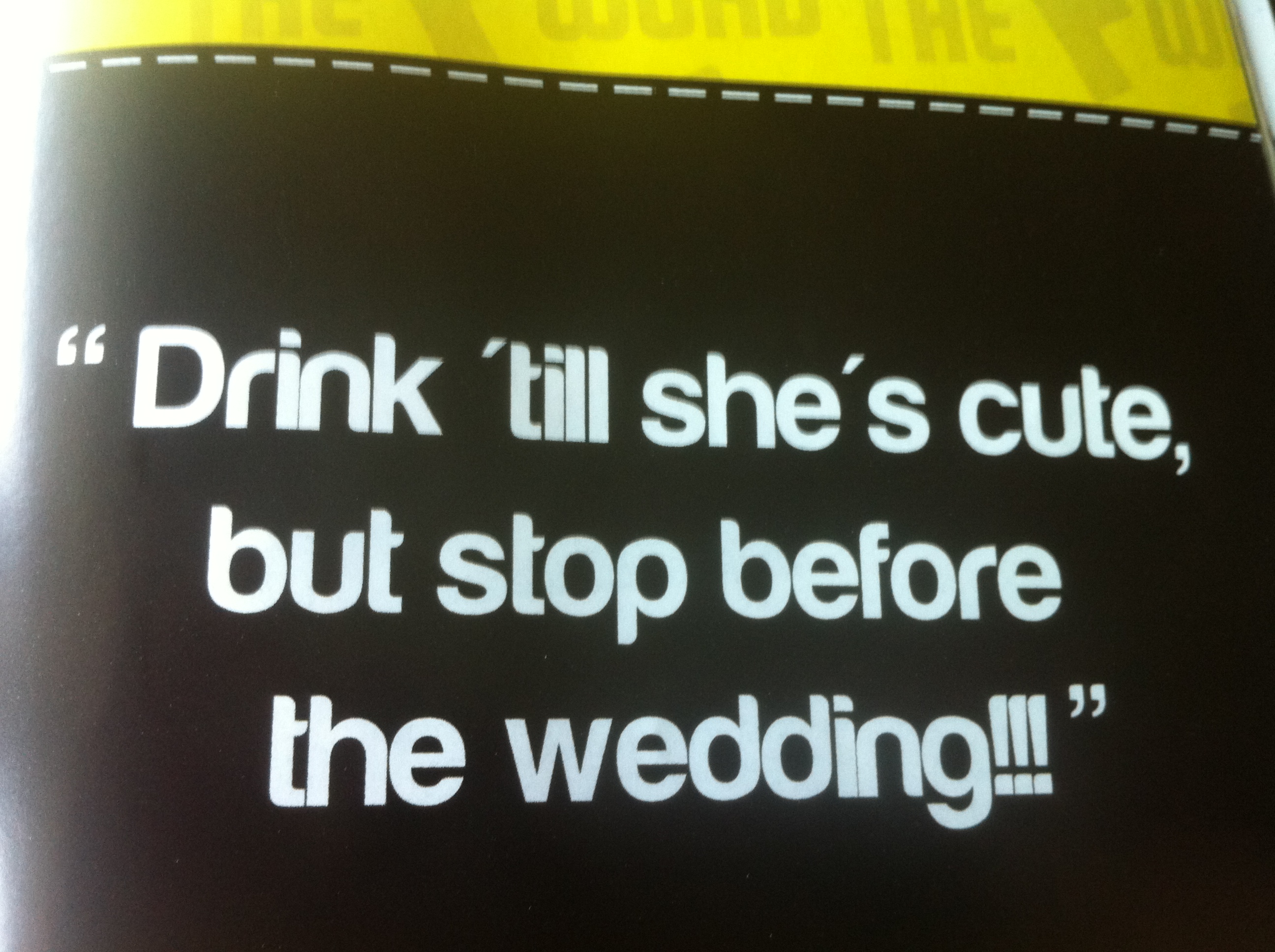 Drink till she is cute but stop before the wedding