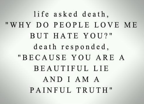 Life_asked_death_why_do_people_love_me_but_hate_you_quote ...