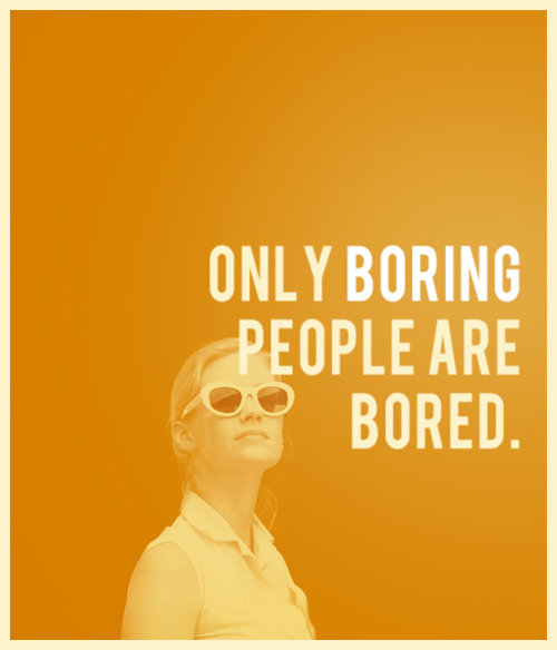 only boring people are bored