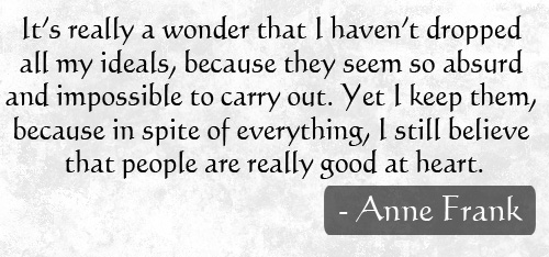 I believe people are really good a heart - Anne Frank