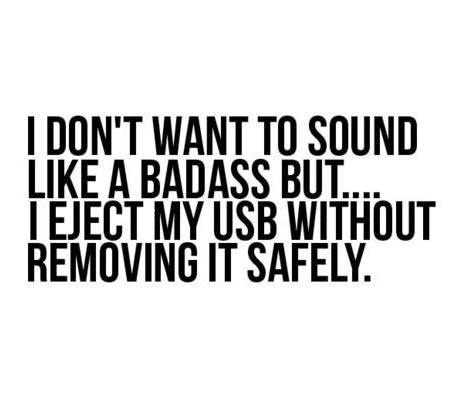 I don't want to sound like a badass but...