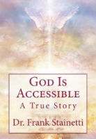 God Is Accessible A True Story Dr. Frank Stainetti