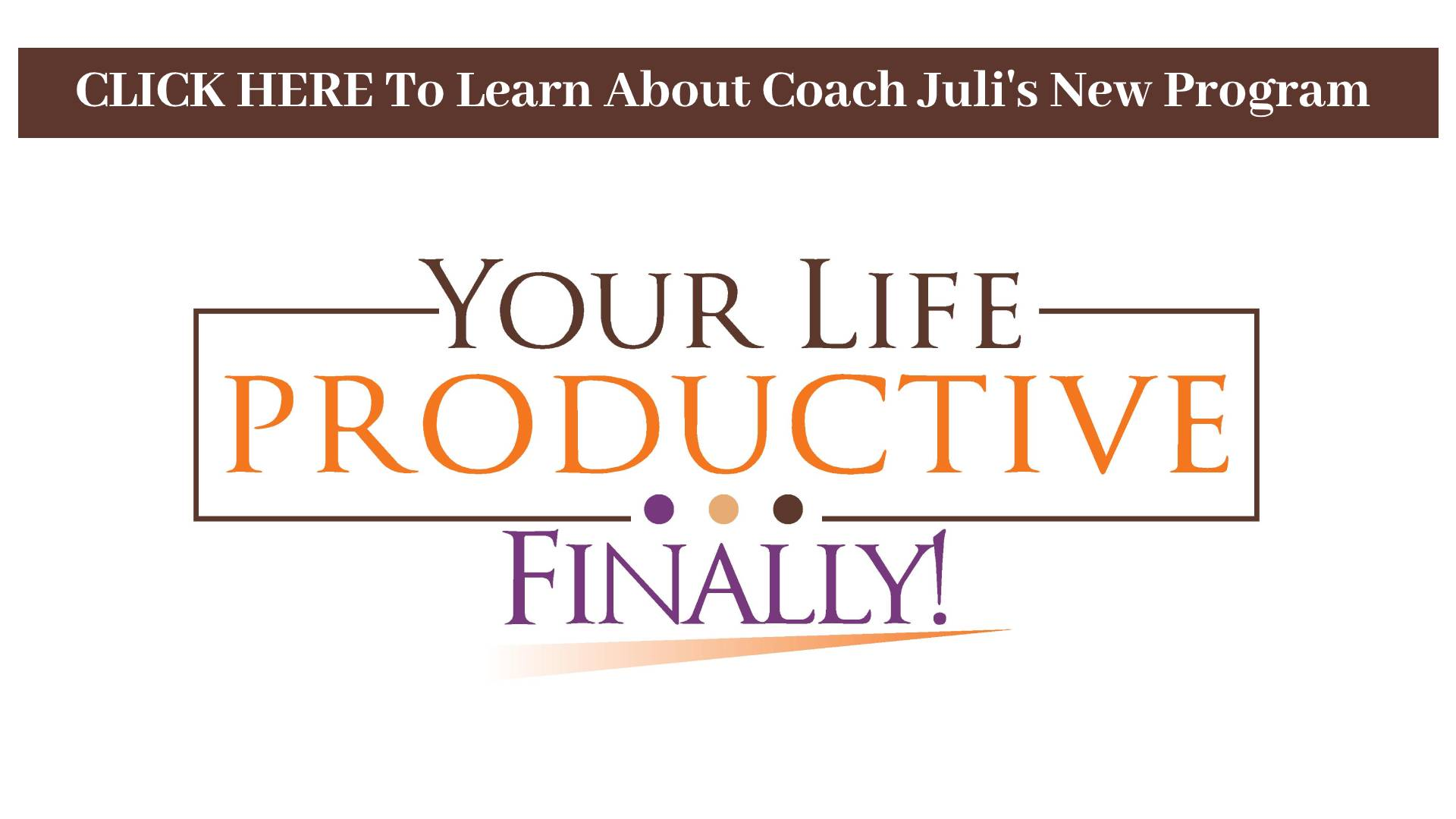 Your Life Productive Finally! Coach Juli