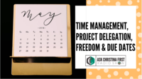 Time Management, Project Delegation, Freedom & Due Dates