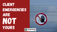 Your Clients' Emergencies Are Not Yours