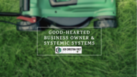 Good Hearted Business Owner & Systemic Systems
