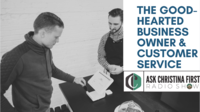 The Good-Hearted Business Owner & Customer Service